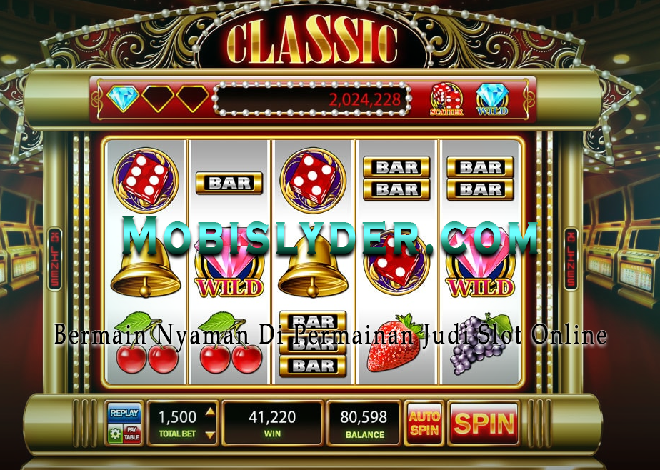 Bermain Nyaman Di Permainan Judi Slot Online