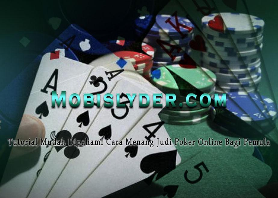 Tutorial Mudah Dipahami Cara Menang Judi Poker Online Bagi Pemula